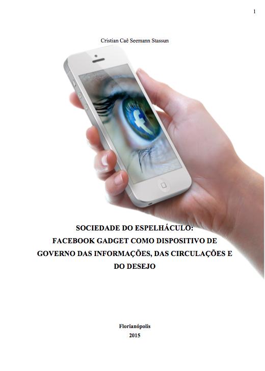a2342555c28 SOCIEDADE DO ESPELHÁCULO  FACEBOOK GADGET COMO DISPOSITIVO DE GOVERNO DAS  INFORMAÇÕES